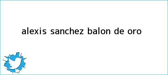trinos de <b>Alexis Sánchez</b>, balón de oro