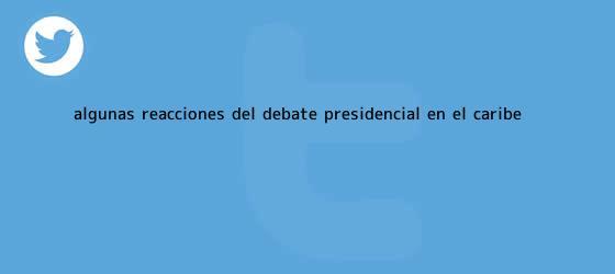 trinos de Algunas reacciones del <b>debate</b> presidencial en el <b>Caribe</b>