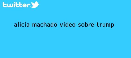 trinos de <b>Alicia Machado</b> video sobre Trump