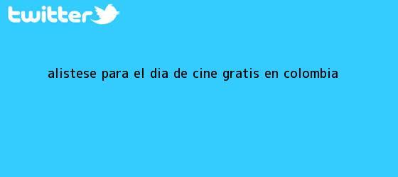 trinos de Alístese para el día de <b>cine gratis</b> en Colombia