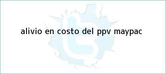 trinos de Alivio en costo del PPV MayPac