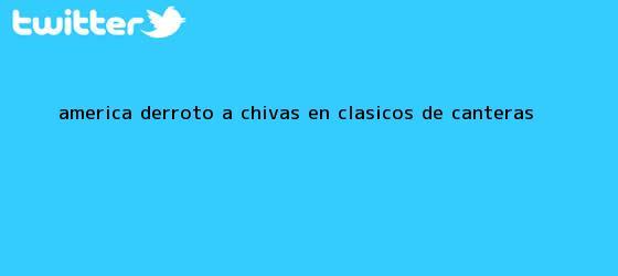 trinos de <b>América</b> derrotó a Chivas en clásicos de canteras