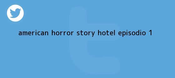 trinos de <b>American Horror Story</b>: <b>Hotel</b> (episodio 1)