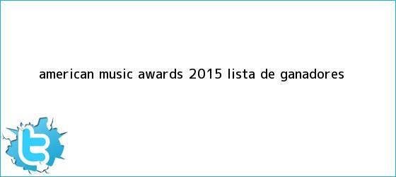 trinos de <b>American Music Awards 2015</b>: Lista de ganadores