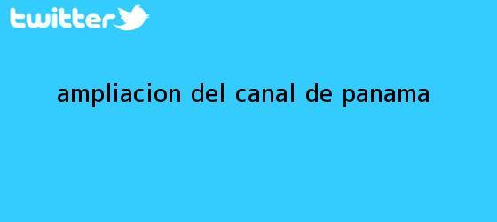 trinos de Ampliacion del <b>canal de Panama</b>