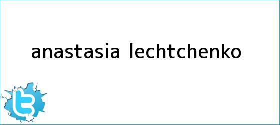 trinos de <b>Anastasia Lechtchenko</b>