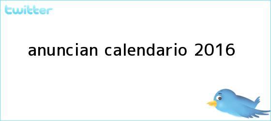 trinos de Anuncian <b>calendario 2016</b>