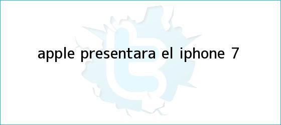trinos de <b>Apple</b> presentará el iPhone 7