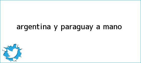 trinos de <b>Argentina</b> y Paraguay, a mano