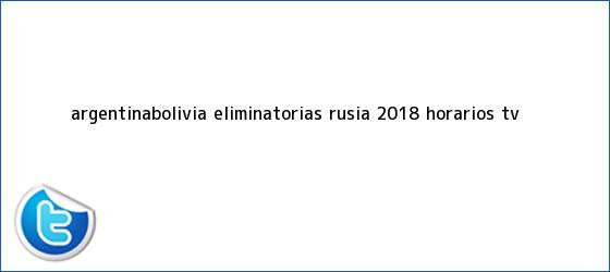 trinos de Argentina-Bolivia, <b>eliminatorias</b> Rusia 2018: horarios, TV <b>...</b>
