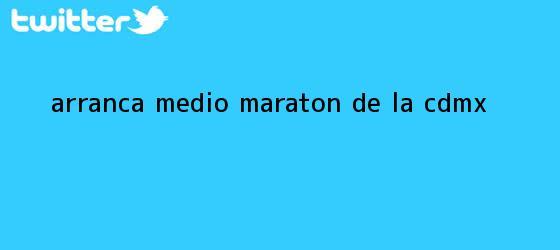 trinos de Arranca <b>Medio Maratón</b> de la <b>CDMX</b>