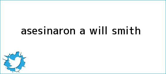 trinos de ¿Asesinaron a <b>Will Smith</b>?