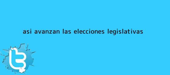 trinos de Así avanzan las <b>elecciones</b> legislativas