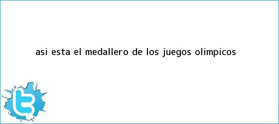 trinos de Así está el <b>medallero</b> de los <b>Juegos Olímpicos</b>