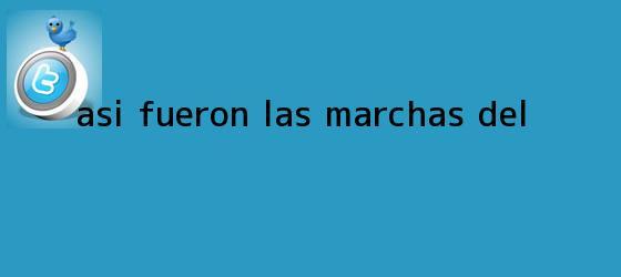 trinos de Así fueron las marchas del...
