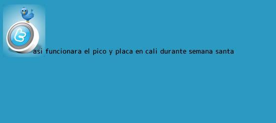 trinos de Así funcionará el <b>Pico y Placa</b> en Cali durante <b>Semana Santa</b>