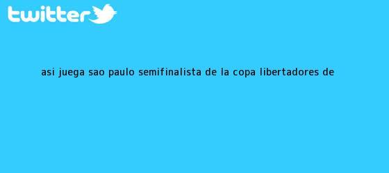 trinos de Así juega Sao Paulo, semifinalista de la <b>Copa Libertadores</b> de ...