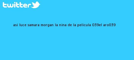 trinos de Así luce Samara Morgan, <b>la niña</b> de la película &#039;El Aro&#039;