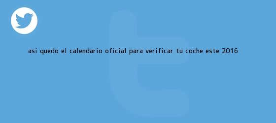 trinos de Así quedó el <b>calendario</b> oficial para verificar tu coche este <b>2016</b>