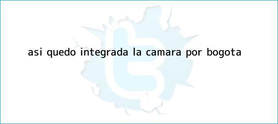 trinos de Así <b>quedó</b> integrada la <b>Cámara</b> por Bogotá
