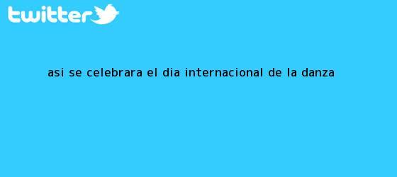 trinos de Así se celebrará el <b>Día Internacional de la Danza</b>