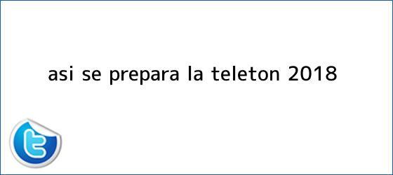 trinos de Así se prepara la <b>Teletón 2018</b>