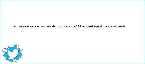 trinos de Así se realizará el sorteo de &quot;Casa pa&#039; mi gente&quot; de <b>Corvivienda</b>