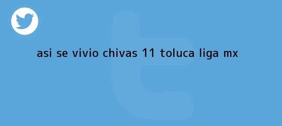 trinos de ASÍ SE VIVIÓ   <b>Chivas</b> 1-1 <b>Toluca</b>  <b> Liga MX