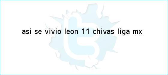 trinos de ASÍ SE VIVIÓ | <b>León</b> 1-1 <b>Chivas</b> | Liga MX