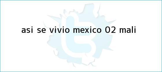 trinos de ASÍ SE VIVIÓ | México 0-2 <b>Mali</b>