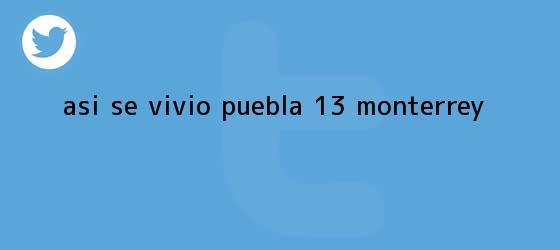 trinos de Así se vivió | <b>Puebla</b> 1-3 <b>Monterrey</b>