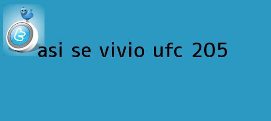 trinos de Así se vivió <b>UFC 205</b>