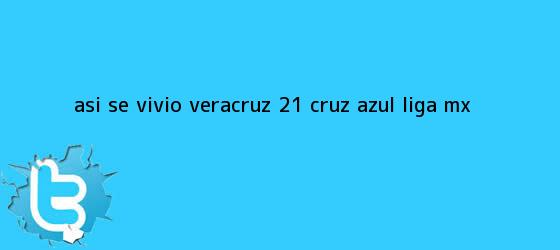 trinos de ASÍ SE VIVIÓ | <b>Veracruz</b> 2-1 <b>Cruz Azul</b> |<b> Liga MX