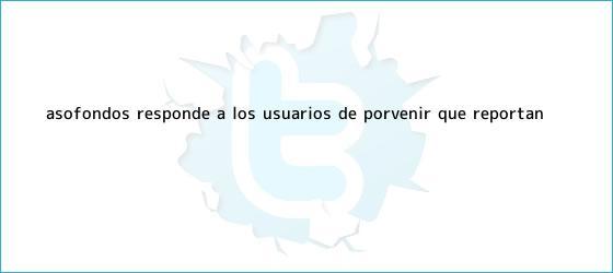 trinos de Asofondos responde a los usuarios de <b>Porvenir</b> que reportan ...