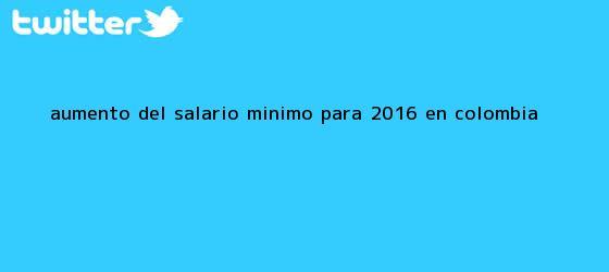 trinos de Aumento del <b>salario mínimo</b> para <b>2016</b> en Colombia