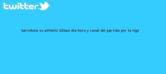 trinos de <b>Barcelona vs</b>. <b>Athletic Bilbao</b>: día, hora y canal del partido por la Liga