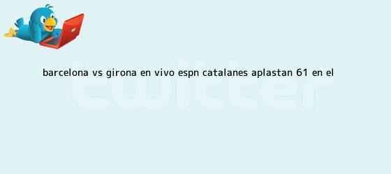 trinos de <b>Barcelona vs</b>. <b>Girona</b> EN VIVO ESPN: catalanes aplastan 6-1 en el ...