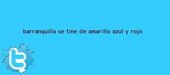trinos de Barranquilla se tiñe de amarillo, azul y rojo
