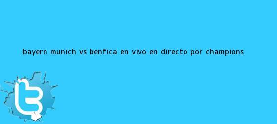 trinos de Bayern Múnich vs Benfica EN VIVO EN DIRECTO por <b>Champions</b> <b>...</b>