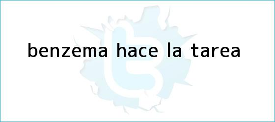 trinos de <i>Benzema hace la tarea</i>