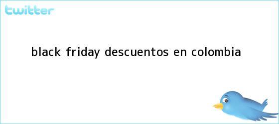 trinos de <b>Black friday</b> descuentos en <b>Colombia</b>