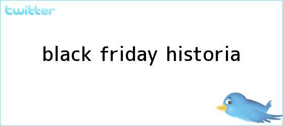 trinos de <b>Black Friday</b> historia