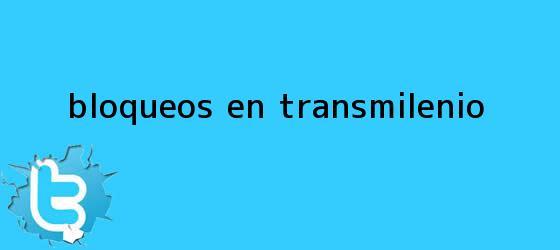 trinos de Bloqueos en <b>TransMilenio</b>