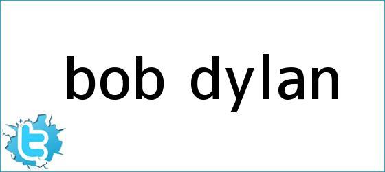 trinos de <b>Bob Dylan</b>