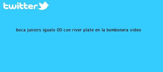 trinos de <b>Boca</b> Juniors igualó 0-0 con <b>River</b> Plate en La Bombonera (VIDEO <b>...</b>
