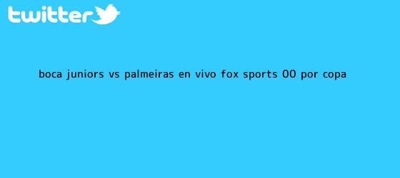 trinos de Boca Juniors vs. Palmeiras EN VIVO <b>FOX Sports</b>: 0-0 por Copa ...
