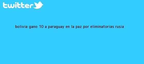 trinos de <b>Bolivia</b> ganó 1-0 a <b>Paraguay</b> en La Paz por Eliminatorias Rusia ...