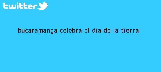 trinos de Bucaramanga celebra el <b>Día de la Tierra</b>