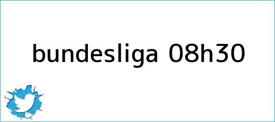 trinos de Bundesliga - 08h30