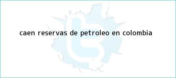 trinos de Caen reservas de petróleo en Colombia